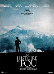 UNE HISTOIRE DE FOU de Robert Guédiguian , Simon Abkarian, Ariane Ascaride, Grégoire Leprince Ringuet, Robinson Stévenin, cinéma